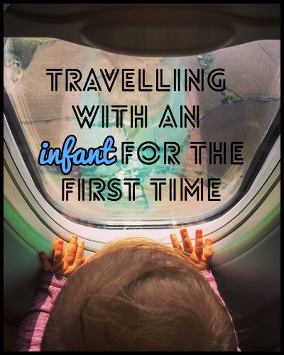 Travelling with an infant for the first time